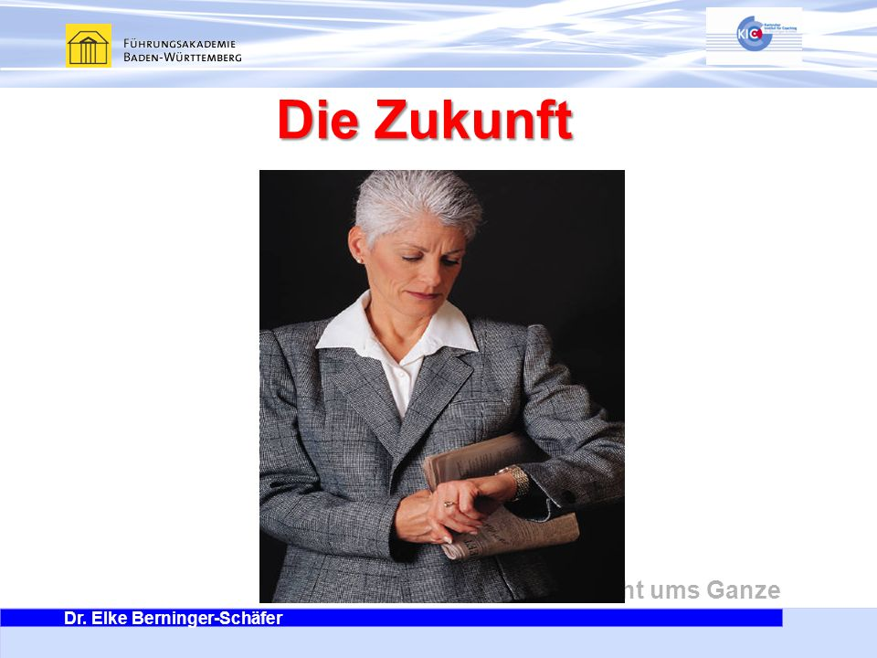 Dr. Elke Berninger-Schäfer Es geht ums Ganze Die Zukunft