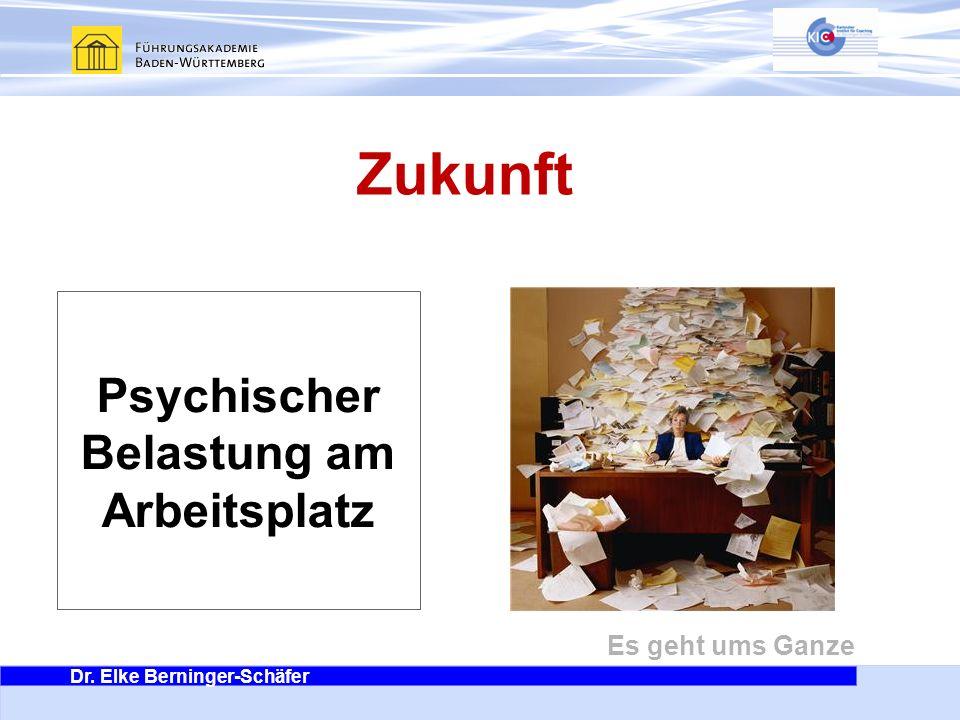 Dr. Elke Berninger-Schäfer Es geht ums Ganze Zukunft Psychischer Belastung am Arbeitsplatz