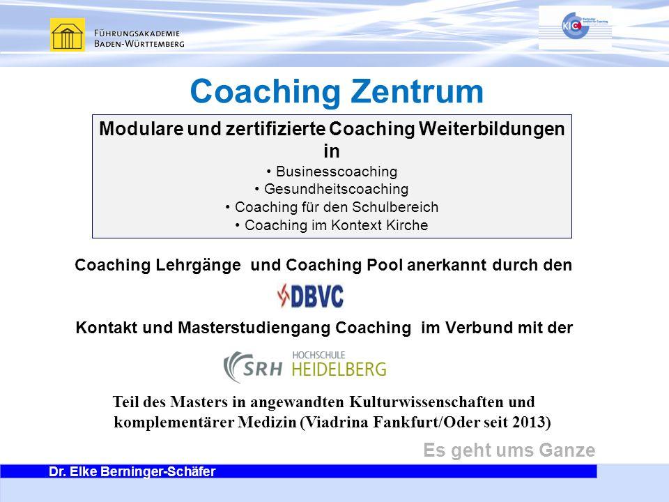 Dr. Elke Berninger-Schäfer Es geht ums Ganze Kontakt und Masterstudiengang Coaching im Verbund mit der Coaching Zentrum Coaching Lehrgänge und Coachin