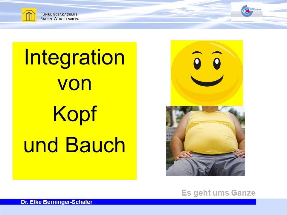 Dr. Elke Berninger-Schäfer Es geht ums Ganze Integration von Kopf und Bauch