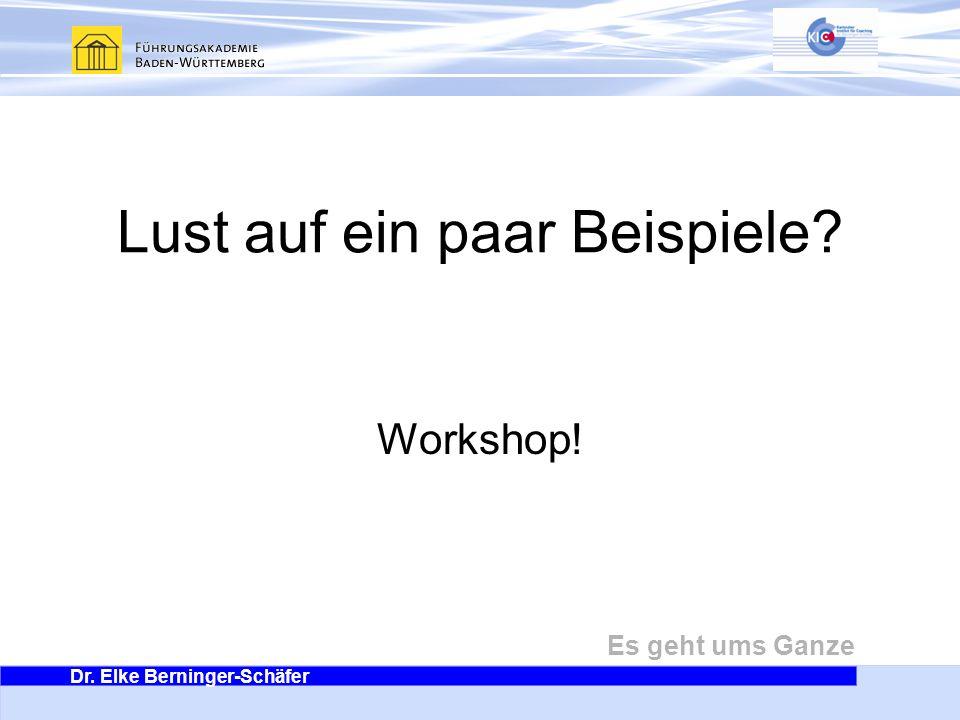 Dr. Elke Berninger-Schäfer Es geht ums Ganze Lust auf ein paar Beispiele? Workshop!