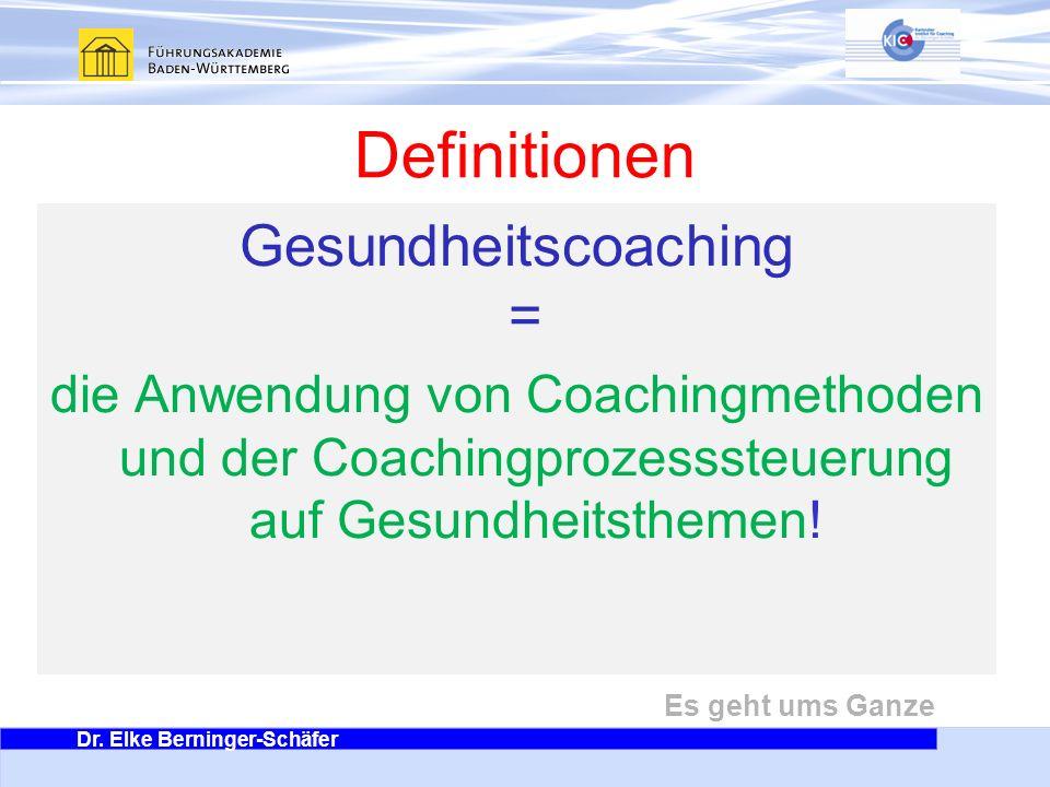 Dr. Elke Berninger-Schäfer Es geht ums Ganze Definitionen Gesundheitscoaching = die Anwendung von Coachingmethoden und der Coachingprozesssteuerung au