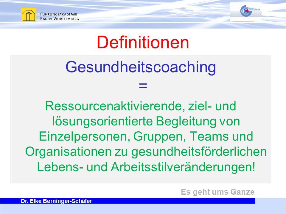 Dr. Elke Berninger-Schäfer Es geht ums Ganze Definitionen Gesundheitscoaching = Ressourcenaktivierende, ziel- und lösungsorientierte Begleitung von Ei