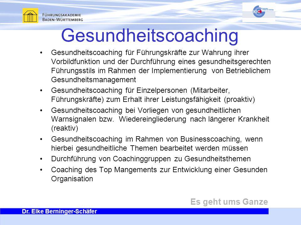 Dr. Elke Berninger-Schäfer Es geht ums Ganze Gesundheitscoaching Gesundheitscoaching für Führungskräfte zur Wahrung ihrer Vorbildfunktion und der Durc