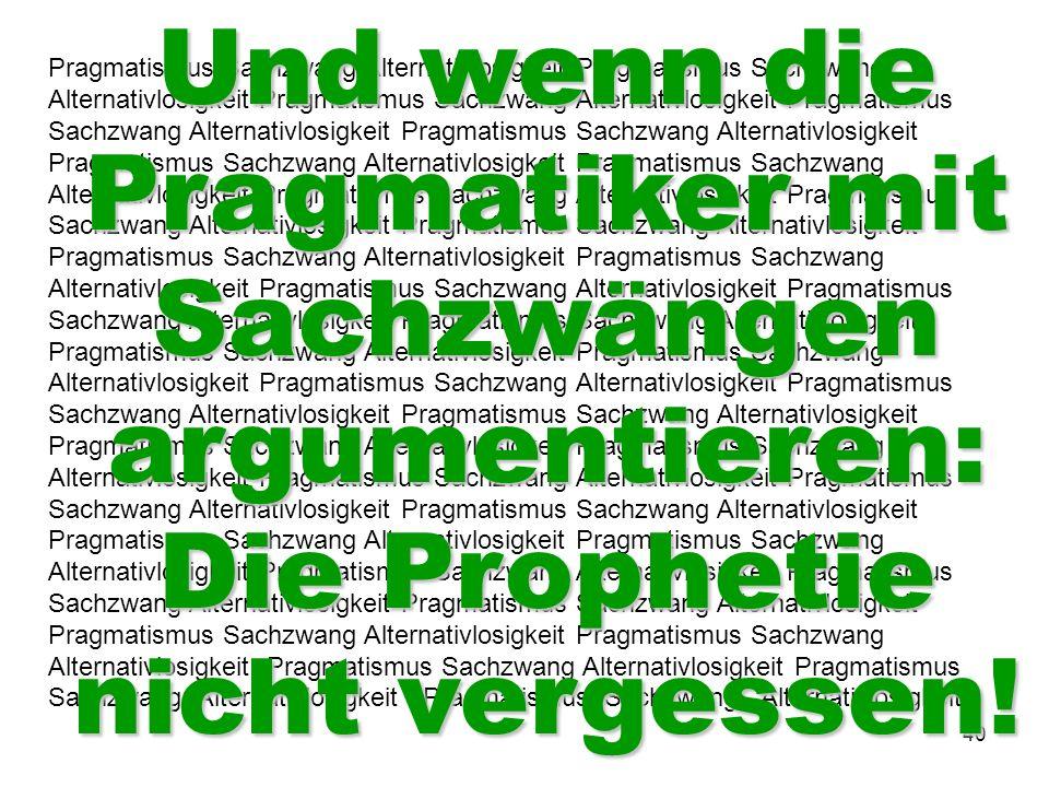 40 Pragmatismus Sachzwang Alternativlosigkeit Pragmatismus Sachzwang Alternativlosigkeit Pragmatismus Sachzwang Alternativlosigkeit Pragmatismus Sachz