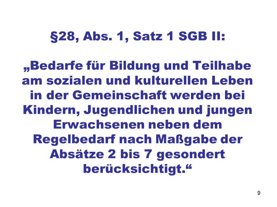 9 §28, Abs. 1, Satz 1 SGB II: Bedarfe für Bildung und Teilhabe am sozialen und kulturellen Leben in der Gemeinschaft werden bei Kindern, Jugendlichen