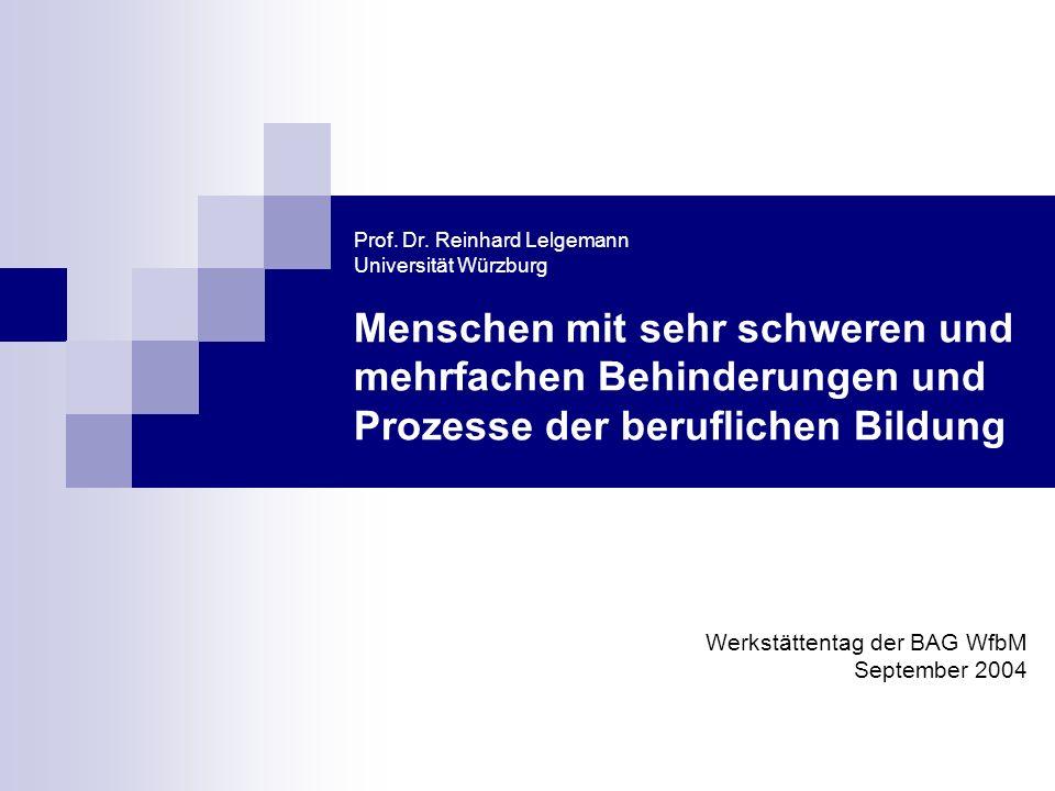 Prof. Dr. Reinhard Lelgemann Universität Würzburg Menschen mit sehr schweren und mehrfachen Behinderungen und Prozesse der beruflichen Bildung Werkstä