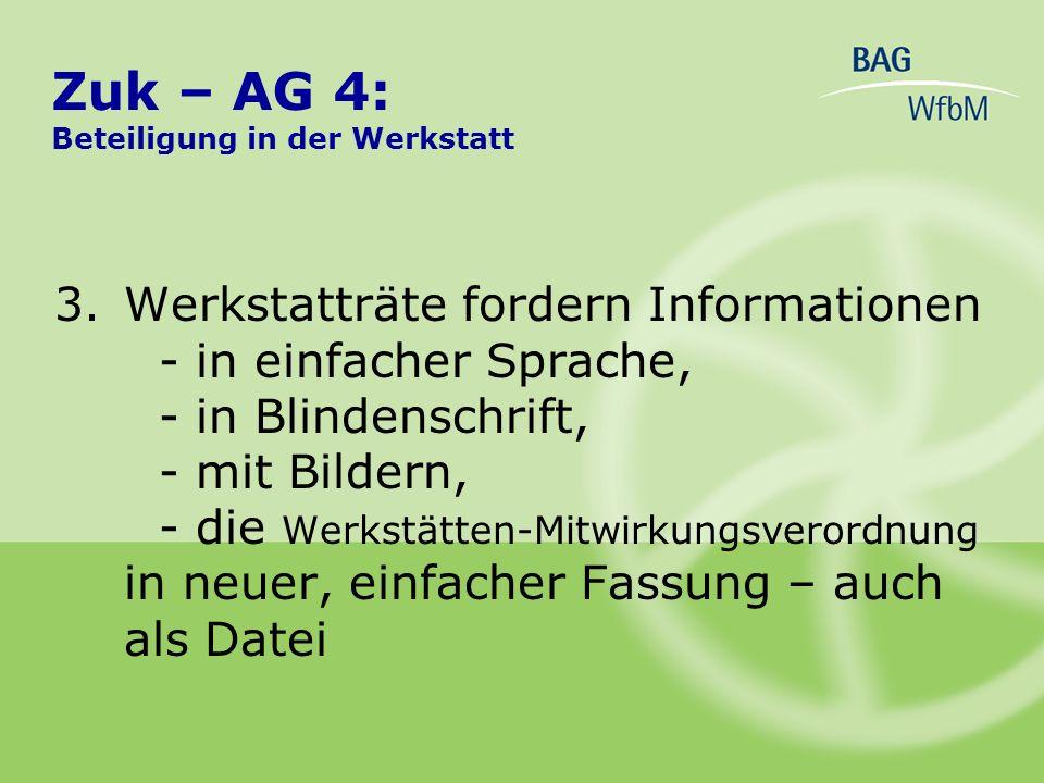 3.Werkstatträte fordern Informationen - in einfacher Sprache, - in Blindenschrift, - mit Bildern, - die Werkstätten-Mitwirkungsverordnung in neuer, ei