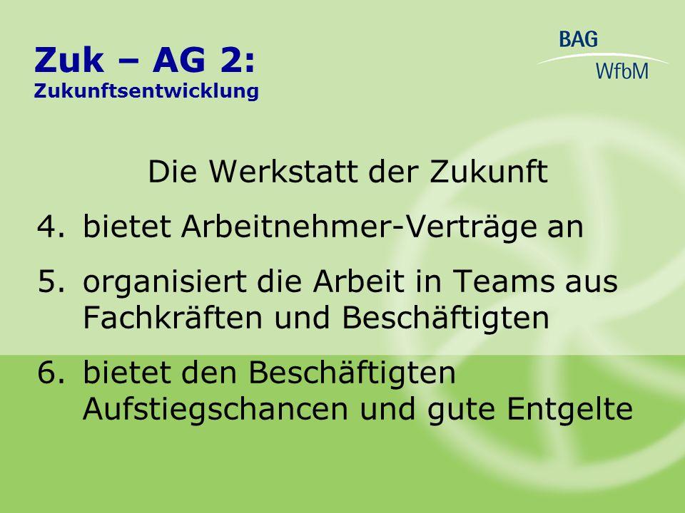 5.Wir wollen, daß wir auch Bereiche haben, wo wir mitbestimmen können Zuk – AG 5: Zusammenarbeit Werkstattrat und Kollegen
