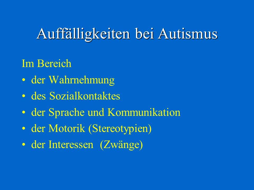 Auffälligkeiten bei Autismus Im Bereich der Wahrnehmung des Sozialkontaktes der Sprache und Kommunikation der Motorik (Stereotypien) der Interessen (Z