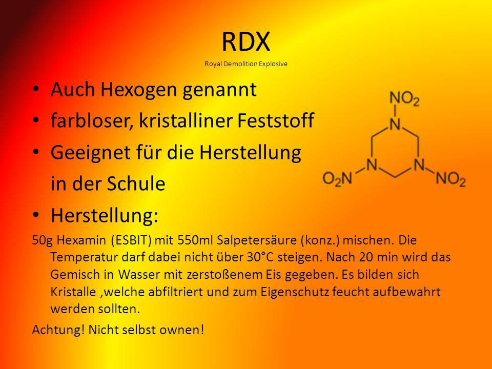 RDX R oyal Demolition Explosive Auch Hexogen genannt farbloser, kristalliner Feststoff Geeignet für die Herstellung in der Schule Herstellung: 50g Hex