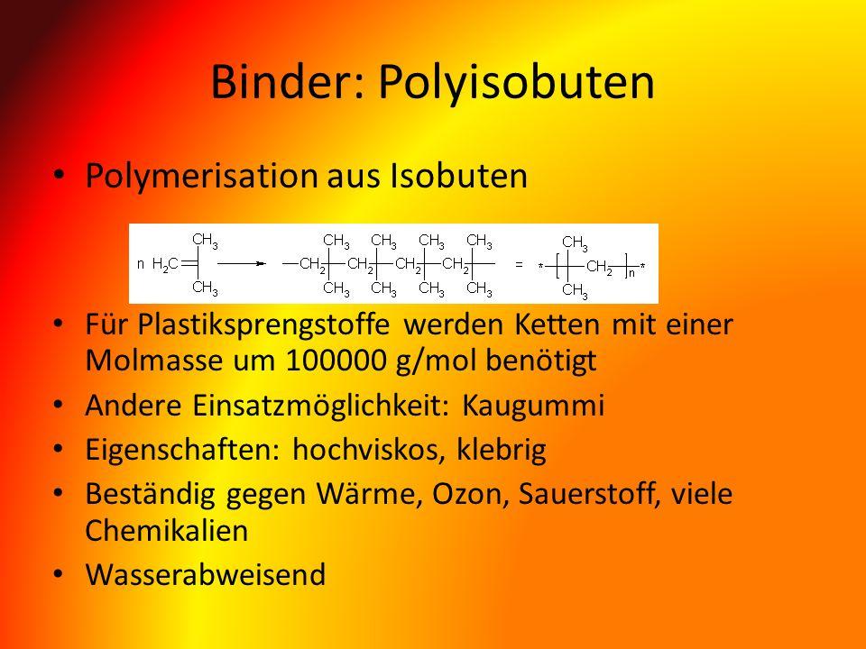 Binder: Polyisobuten Polymerisation aus Isobuten Für Plastiksprengstoffe werden Ketten mit einer Molmasse um 100000 g/mol benötigt Andere Einsatzmögli