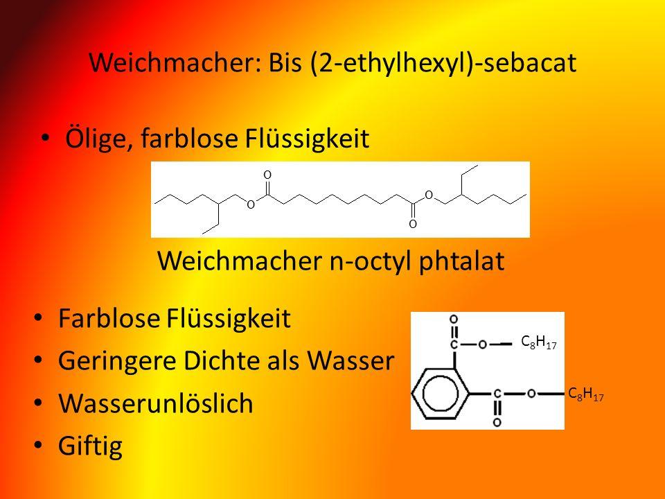 Weichmacher: Bis (2-ethylhexyl)-sebacat Ölige, farblose Flüssigkeit C 8 H 17 Farblose Flüssigkeit Geringere Dichte als Wasser Wasserunlöslich Giftig W