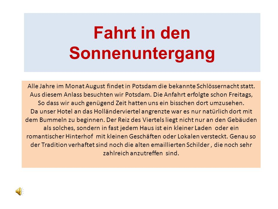Fahrt in den Sonnenuntergang Alle Jahre im Monat August findet in Potsdam die bekannte Schlössernacht statt. Aus diesem Anlass besuchten wir Potsdam.