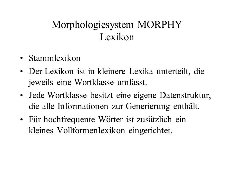Morphologiesystem MORPHY Wortklassen (I) Substantive: –62 mögliche Deklinationsklassen (in einer Tabelle gespeichert) –Die folgende Informationen zu einem Stamm gespeichert werden: Deklinationklassen (enthält Genus).