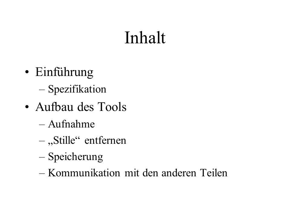 Inhalt Einführung –Spezifikation Aufbau des Tools –Aufnahme –Stille entfernen –Speicherung –Kommunikation mit den anderen Teilen