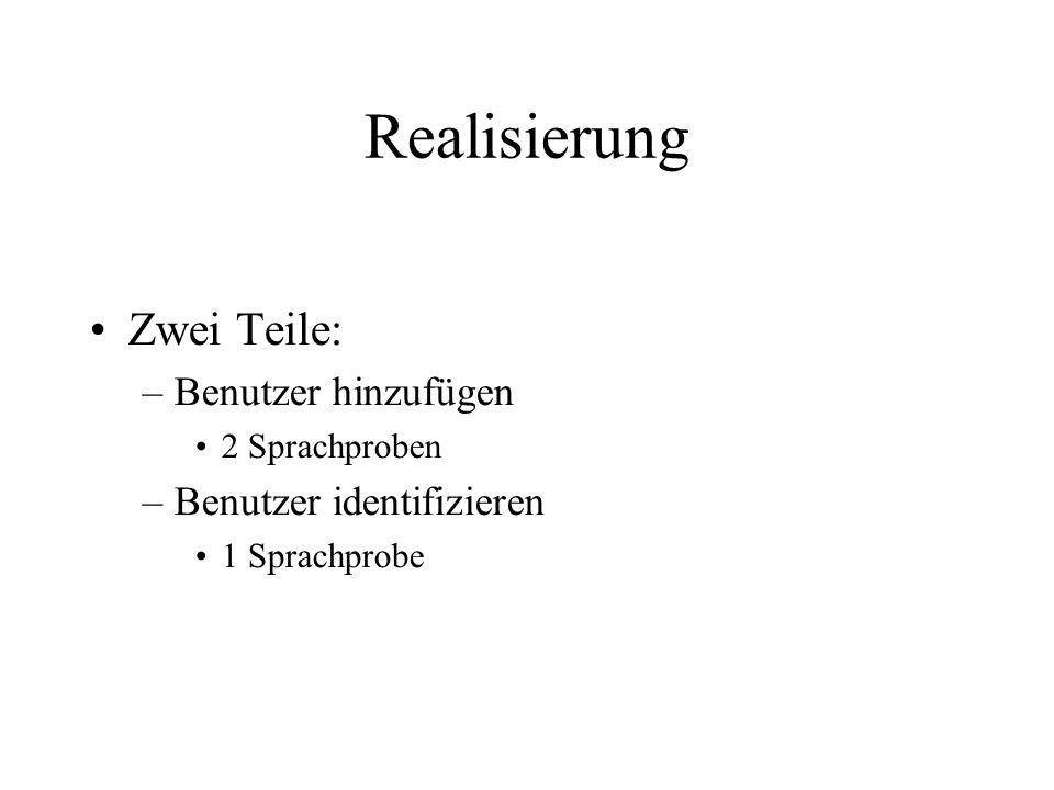 Realisierung Zwei Teile: –Benutzer hinzufügen 2 Sprachproben –Benutzer identifizieren 1 Sprachprobe