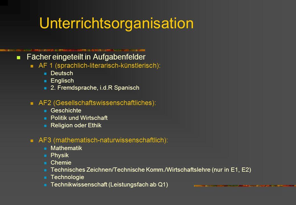 Unterrichtsorganisation Fächer eingeteilt in Aufgabenfelder AF 1 (sprachlich-literarisch-künstlerisch): Deutsch Englisch 2. Fremdsprache, i.d.R Spanis