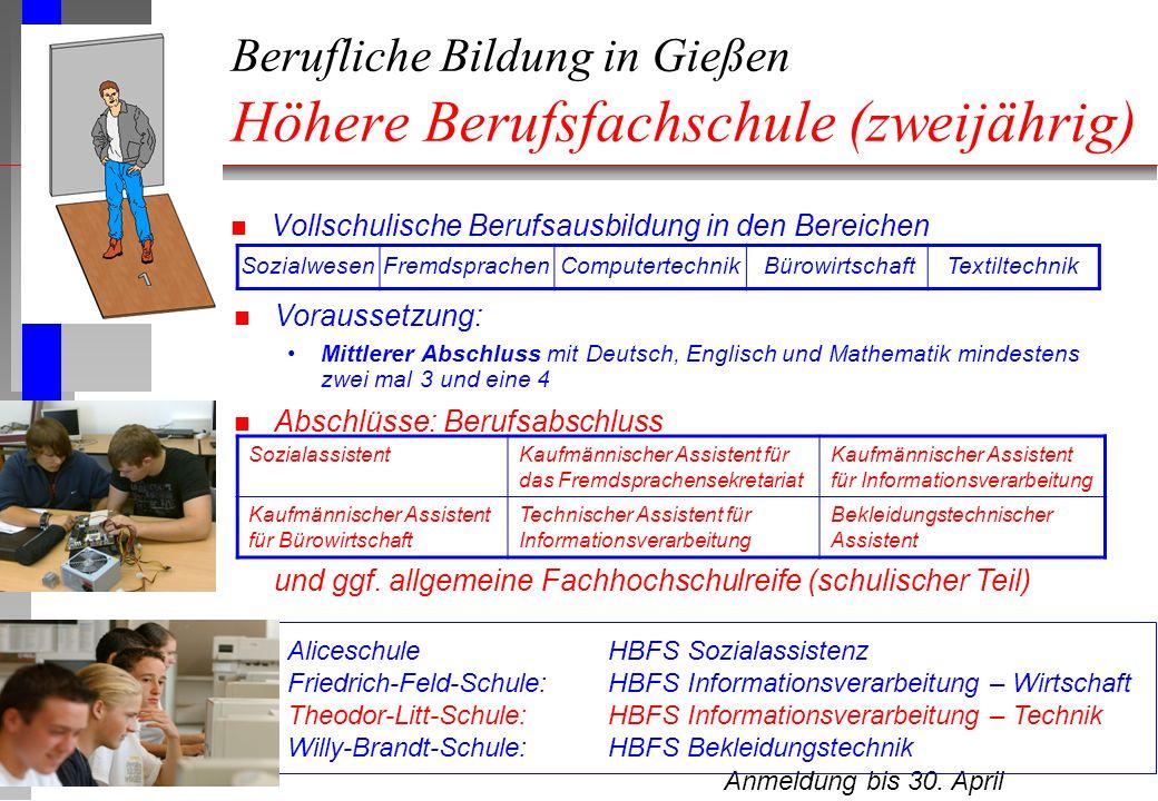 Berufliche Bildung in Gießen Höhere Berufsfachschule (zweijährig) n Vollschulische Berufsausbildung in den Bereichen Anmeldung bis 30.