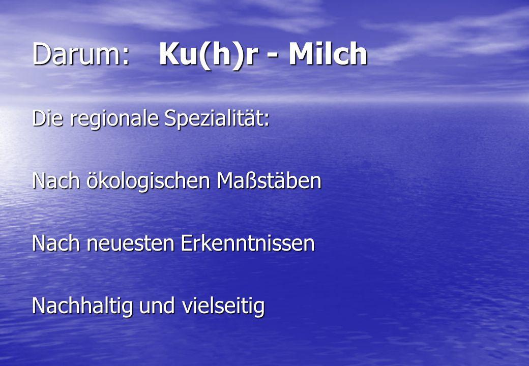 Darum: Ku(h)r - Milch Die regionale Spezialität: Nach ökologischen Maßstäben Nach neuesten Erkenntnissen Nachhaltig und vielseitig