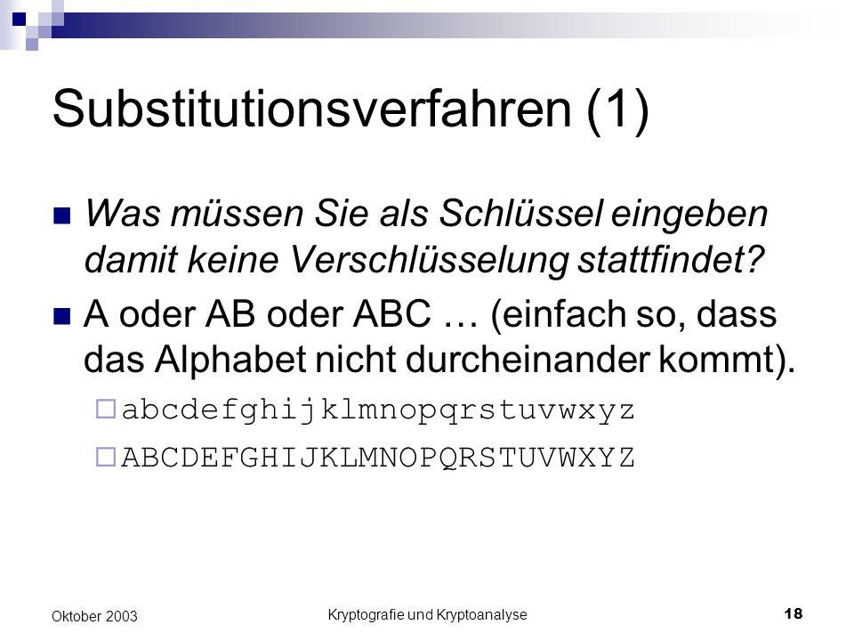Kryptografie und Kryptoanalyse18 Oktober 2003 Substitutionsverfahren (1) Was müssen Sie als Schlüssel eingeben damit keine Verschlüsselung stattfindet