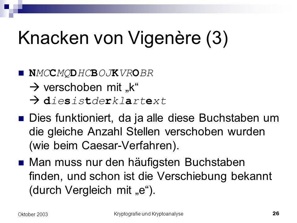 Kryptografie und Kryptoanalyse26 Oktober 2003 Knacken von Vigenère (3) NMCCMQDHCBOJKVROBR verschoben mit k diesistderklartext Dies funktioniert, da ja