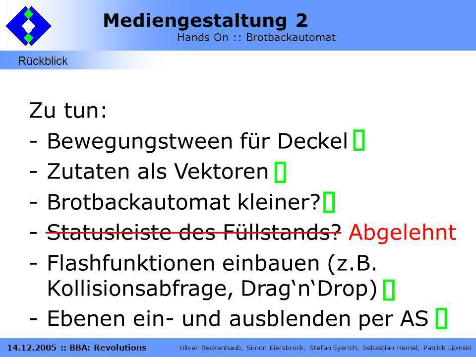 Mediengestaltung 2 Hands On :: Brotbackautomat Oliver Beckenhaub, Simon Eiersbrock, Stefan Eyerich, Sebastian Hemel, Patrick Lipinski 14.12.2005 :: BB