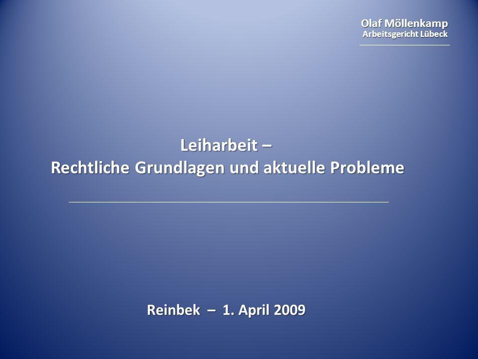 Olaf Möllenkamp Arbeitsgericht Lübeck Leiharbeit – Rechtliche Grundlagen und aktuelle Probleme Reinbek – 1. April 2009