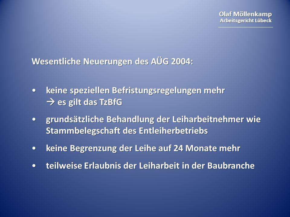 Olaf Möllenkamp Arbeitsgericht Lübeck Wesentliche Neuerungen des AÜG 2004: keine speziellen Befristungsregelungen mehr es gilt das TzBfGkeine speziell