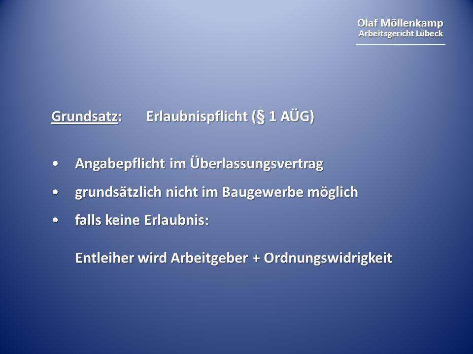 Olaf Möllenkamp Arbeitsgericht Lübeck Grundsatz:Erlaubnispflicht (§ 1 AÜG) Angabepflicht im ÜberlassungsvertragAngabepflicht im Überlassungsvertrag gr