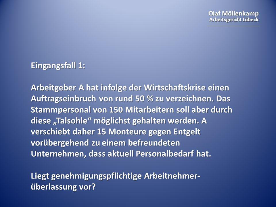 Olaf Möllenkamp Arbeitsgericht Lübeck Eingangsfall 1: Arbeitgeber A hat infolge der Wirtschaftskrise einen Auftragseinbruch von rund 50 % zu verzeichn