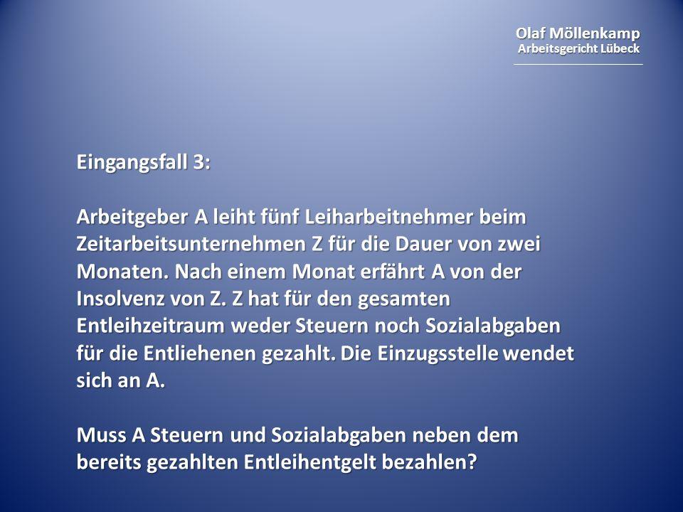 Olaf Möllenkamp Arbeitsgericht Lübeck Eingangsfall 3: Arbeitgeber A leiht fünf Leiharbeitnehmer beim Zeitarbeitsunternehmen Z für die Dauer von zwei M
