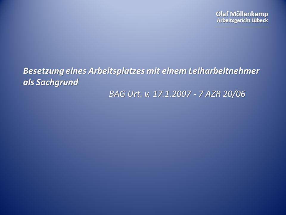 Olaf Möllenkamp Arbeitsgericht Lübeck Besetzung eines Arbeitsplatzes mit einem Leiharbeitnehmer als Sachgrund BAG Urt. v. 17.1.2007 - 7 AZR 20/06