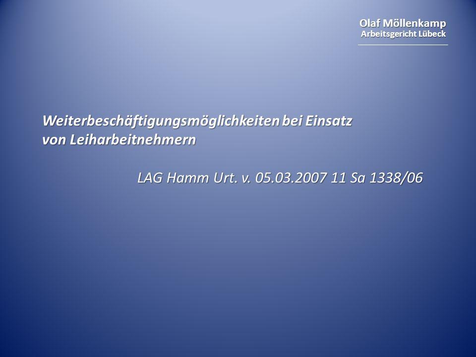 Olaf Möllenkamp Arbeitsgericht Lübeck Weiterbeschäftigungsmöglichkeiten bei Einsatz von Leiharbeitnehmern LAG Hamm Urt. v. 05.03.2007 11 Sa 1338/06