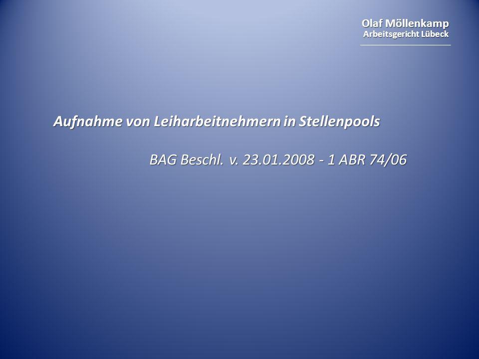 Olaf Möllenkamp Arbeitsgericht Lübeck Aufnahme von Leiharbeitnehmern in Stellenpools BAG Beschl. v. 23.01.2008 - 1 ABR 74/06