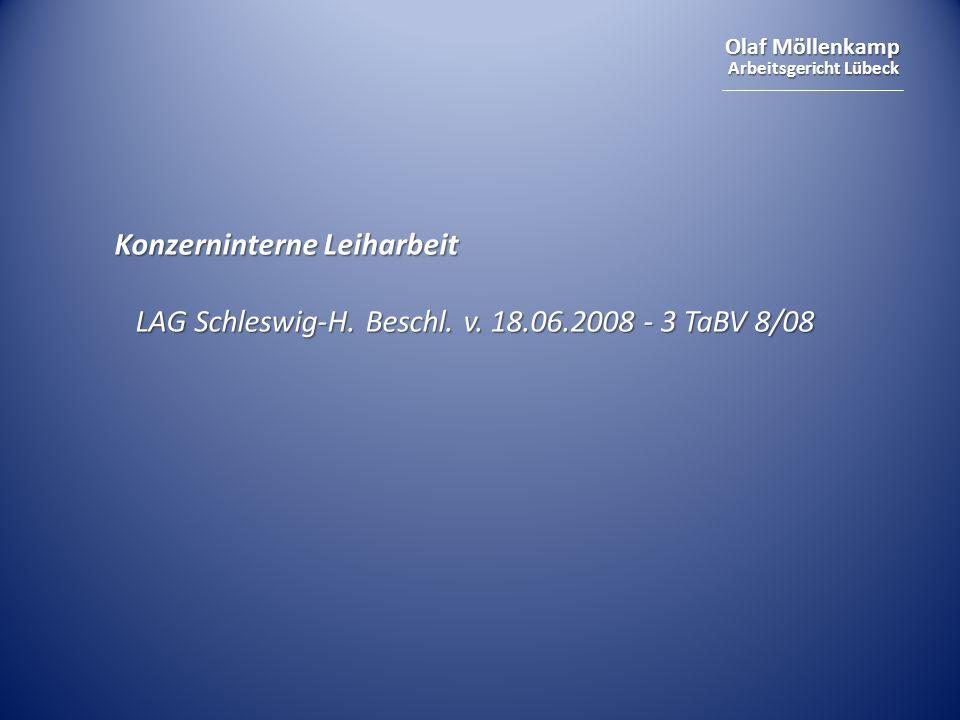 Olaf Möllenkamp Arbeitsgericht Lübeck Konzerninterne Leiharbeit LAG Schleswig-H. Beschl. v. 18.06.2008 - 3 TaBV 8/08 LAG Schleswig-H. Beschl. v. 18.06