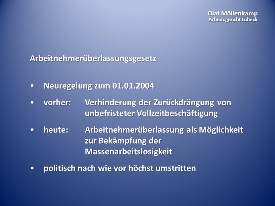 Olaf Möllenkamp Arbeitsgericht Lübeck Arbeitnehmerüberlassungsgesetz Neuregelung zum 01.01.2004Neuregelung zum 01.01.2004 vorher:Verhinderung der Zurü
