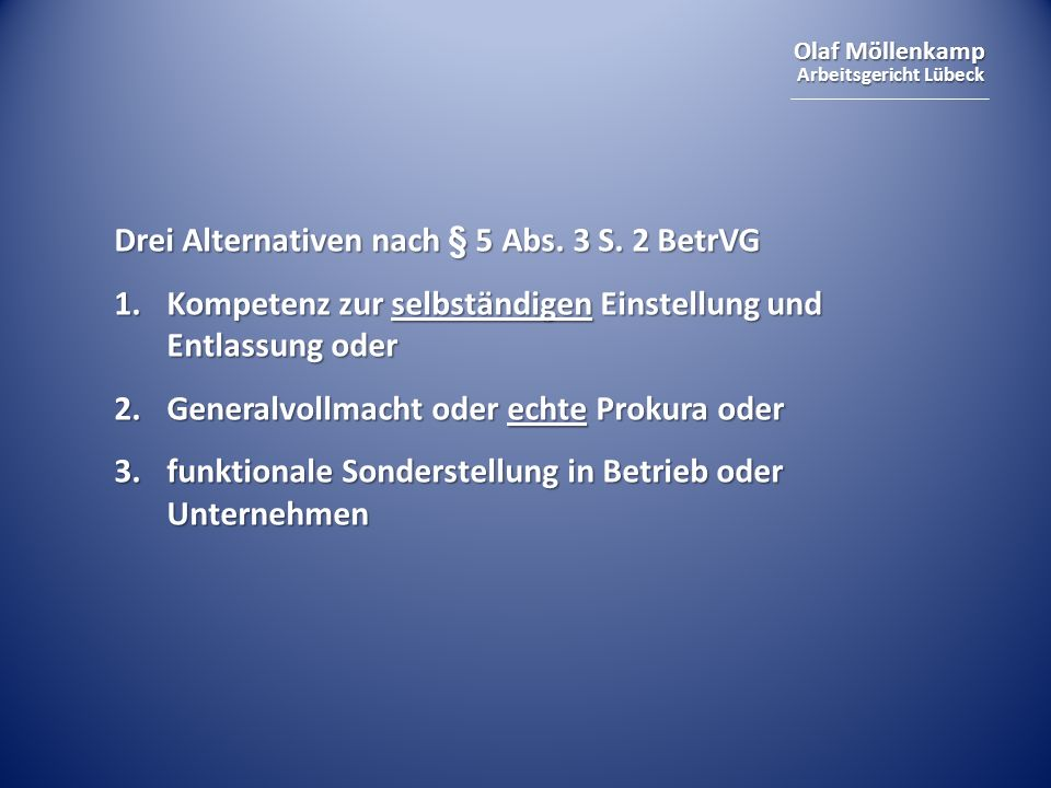 Olaf Möllenkamp Arbeitsgericht Lübeck Drei Alternativen nach § 5 Abs. 3 S. 2 BetrVG 1.Kompetenz zur selbständigen Einstellung und Entlassung oder 2.Ge