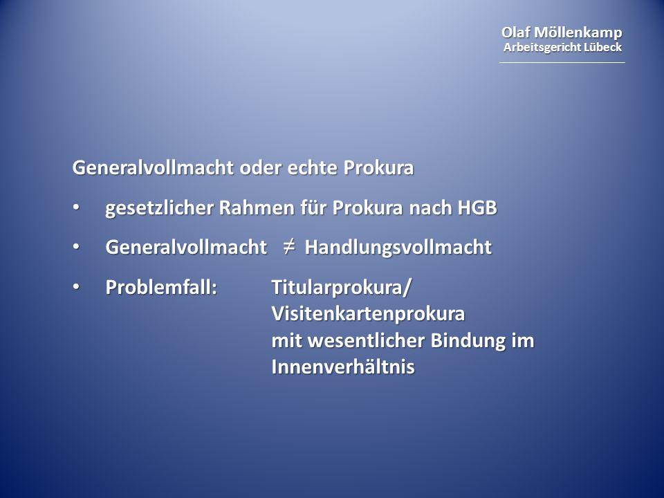 Olaf Möllenkamp Arbeitsgericht Lübeck Generalvollmacht oder echte Prokura gesetzlicher Rahmen für Prokura nach HGB gesetzlicher Rahmen für Prokura nac