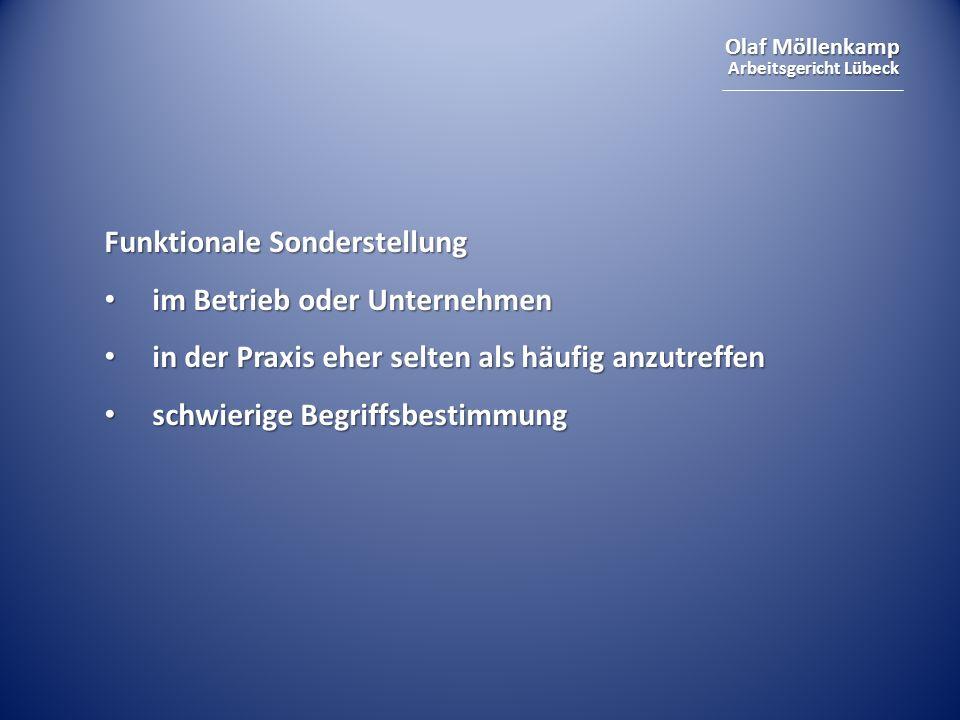 Olaf Möllenkamp Arbeitsgericht Lübeck Funktionale Sonderstellung im Betrieb oder Unternehmen im Betrieb oder Unternehmen in der Praxis eher selten als