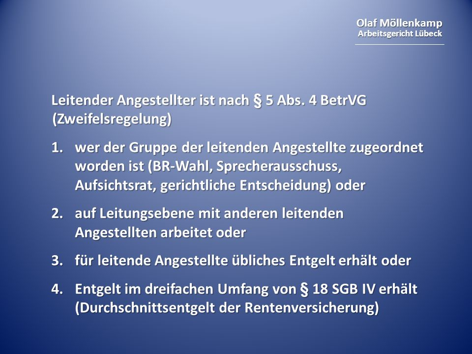 Olaf Möllenkamp Arbeitsgericht Lübeck Leitender Angestellter ist nach § 5 Abs. 4 BetrVG (Zweifelsregelung) 1.wer der Gruppe der leitenden Angestellte