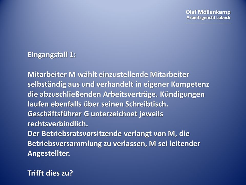 Olaf Möllenkamp Arbeitsgericht Lübeck Eingangsfall 2: Der Arbeitsvertrag des leitenden Angestellten A enthält u.a.