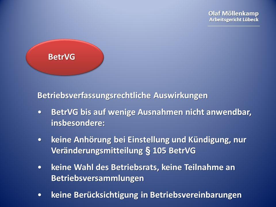 Olaf Möllenkamp Arbeitsgericht Lübeck BetrVG Betriebsverfassungsrechtliche Auswirkungen BetrVG bis auf wenige Ausnahmen nicht anwendbar, insbesondere: