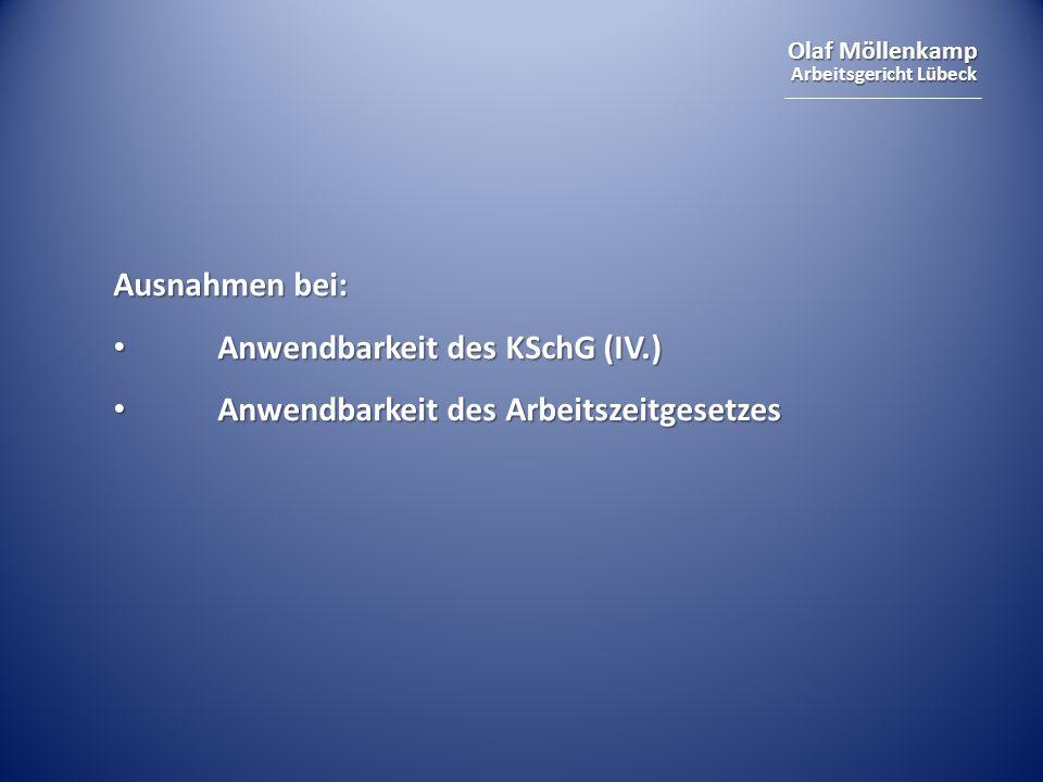 Olaf Möllenkamp Arbeitsgericht Lübeck Ausnahmen bei: Anwendbarkeit des KSchG (IV.) Anwendbarkeit des KSchG (IV.) Anwendbarkeit des Arbeitszeitgesetzes