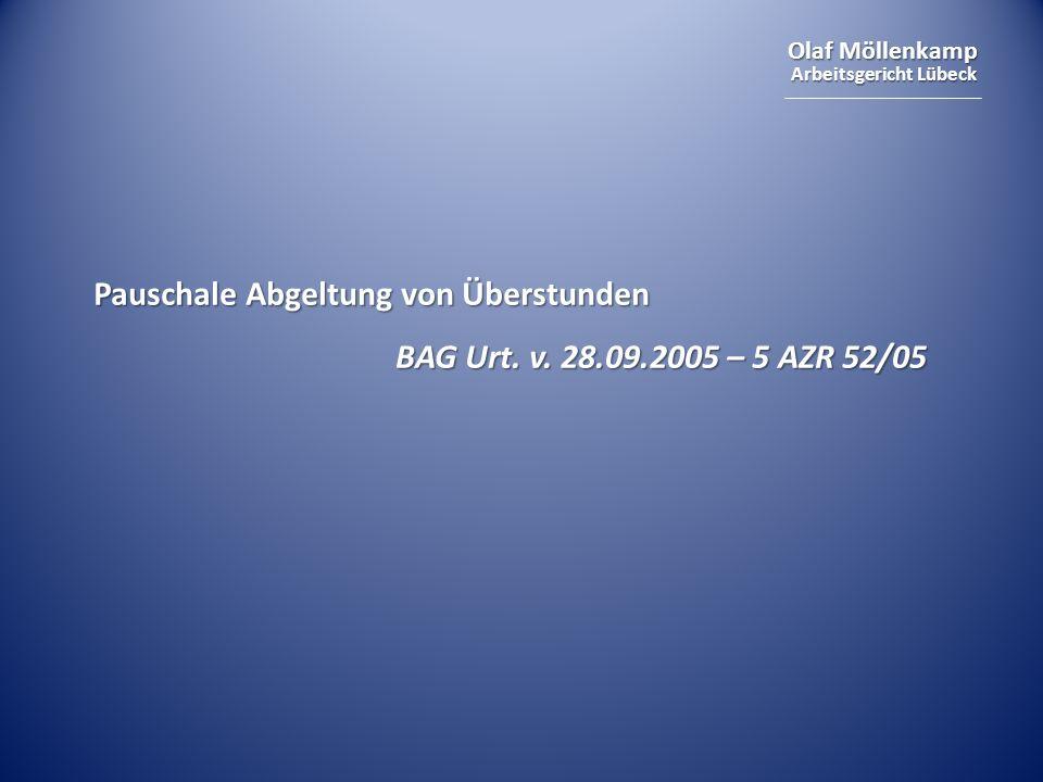 Olaf Möllenkamp Arbeitsgericht Lübeck Pauschale Abgeltung von Überstunden BAG Urt. v. 28.09.2005 – 5 AZR 52/05
