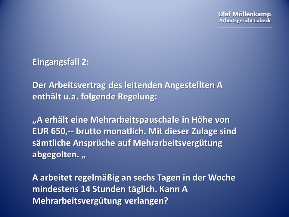Olaf Möllenkamp Arbeitsgericht Lübeck Eingangsfall 2: Der Arbeitsvertrag des leitenden Angestellten A enthält u.a. folgende Regelung: A erhält eine Me