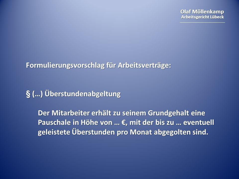 Olaf Möllenkamp Arbeitsgericht Lübeck Formulierungsvorschlag für Arbeitsverträge: § (…) Überstundenabgeltung Der Mitarbeiter erhält zu seinem Grundgeh