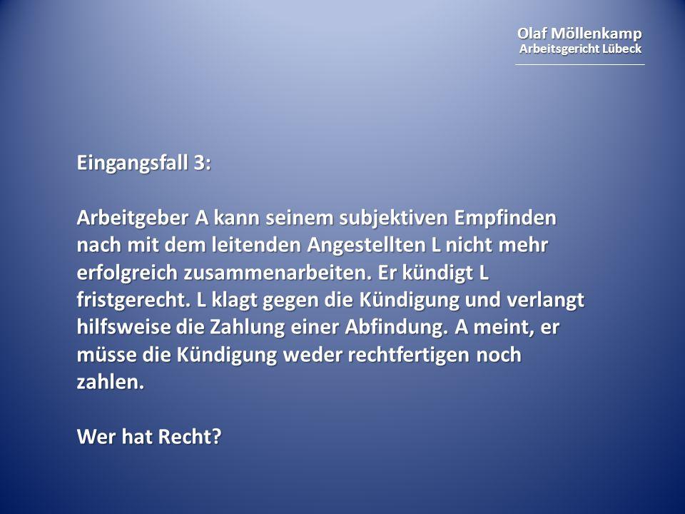 Olaf Möllenkamp Arbeitsgericht Lübeck Auflösungsantrag des Arbeitgebers: setzt Unwirksamkeit der Kündigung voraus, § 9 KSchG setzt Unwirksamkeit der Kündigung voraus, § 9 KSchG kein Begründungserfordernis, § 14 Abs.