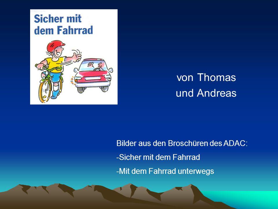 von Thomas und Andreas Bilder aus den Broschüren des ADAC: -Sicher mit dem Fahrrad -Mit dem Fahrrad unterwegs