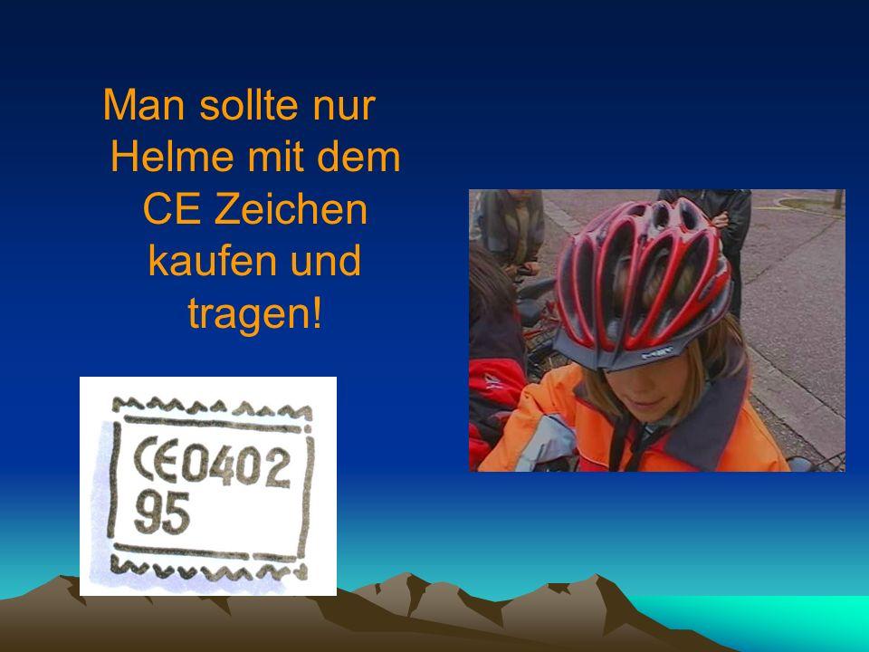 Man sollte nur Helme mit dem CE Zeichen kaufen und tragen!